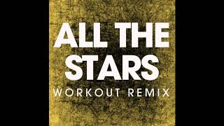 All The Stars (Workout Remix)