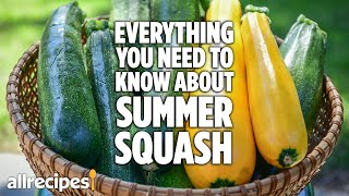 Everything You Need To Know About Summer Squash | You Can Cook That | Allrecipes.com