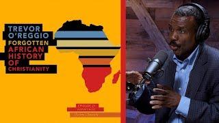 The Forgotten African History Of Christianity (Dr. Trevor OReggio)
