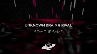 Unknown Brain & Rival - Stay The Same (feat. Veronica Bravo)