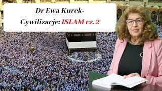 Dr Ewa Kurek: Cywilizacje: Islam cz. 2