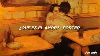 ¿Qué Es El Amor?   Porter