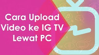 Cara Upload Video ke IG TV