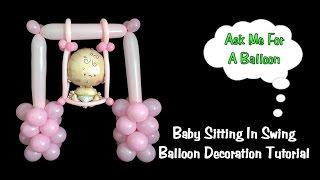 Baby Swing Balloon Decoration Tutorial - Baby Shower Idea