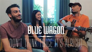 Don't Think Twice, It's Alright - Bob Dylan (Blue Wagon cover)
