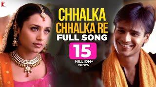Chhalka Chhalka Re - Full Song | Saathiya | Vivek | Rani