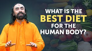 What is the Best Diet for the Human Body? | Science of Healthy Eating by Swami Mukundananda