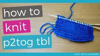 Knitting p2tog tbl (2 methods)