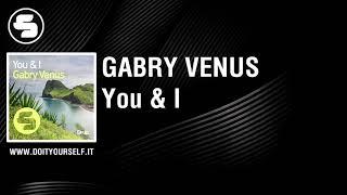 GABRY VENUS - You & I [Official]