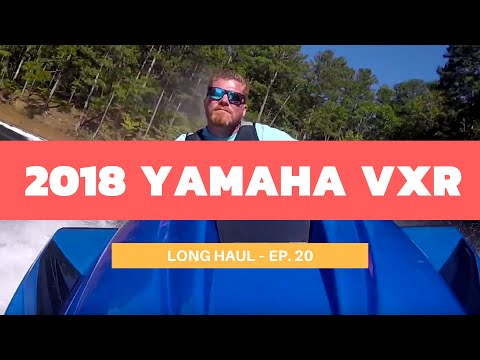 2018 Yamaha VXR WaveRunner Review – Long Haul Episode 20