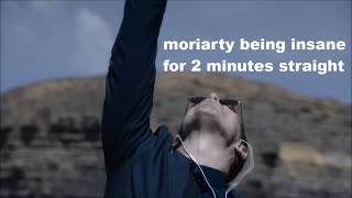 Moriarty Being Insane For 2 Minutes Straight