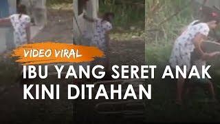 Nasib Ibu di Aceh yang Videonya Viral karena Seret Anak Kandungnya, Kini Ditahan Polisi