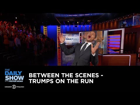 Between the Scenes - Trumps on the Run: The Daily Show