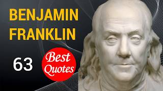 The 63 Best Quotes by Benjamin Franklin.