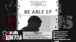Trabass - Stick To Who Me Know - January 2016