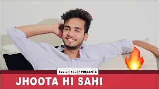 JHOOTA HI SAHI - ELVISH YADAV
