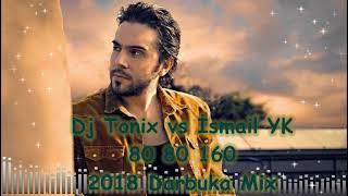 Dj Tonix Vs Ismail YK   80 80 160   2018 Mix
