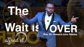"""December 31, 2019 New Year's Eve, """"The Wait is Over"""", Rev. Dr. Howard-John Wesley"""
