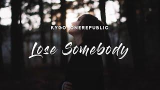 Kygo - Lose Somebody (Lyrics) feat. OneRepublic