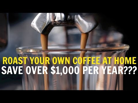 Save $1000 Per Year By Roasting Your Own Coffee At Home???