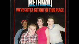 Bethnal-We've Gotta Get Out Of This Place