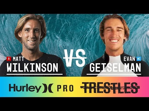 Matt Wilkinson vs. Evan Geiselman - Round Two, Heat 1 - Hurley Pro at Trestles 2017