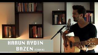 Harun Aydın - Bazen (Sıla - Gökhan Keser Cover)
