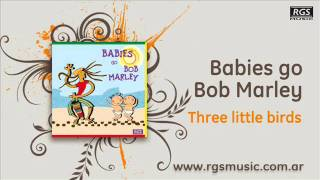 Babies go Bob Marley – Three little birds