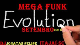 Mega Funk EVOLUTION Setembro 2016 (DJ Jonatas Felipe)