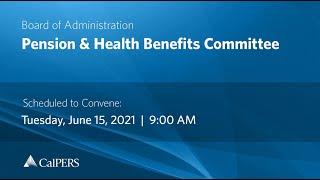 CalPERS Board Meeting   Tuesday, June 15, 2021