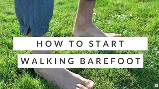 Improve foot health: How to start barefoot walking and running - SAFELY