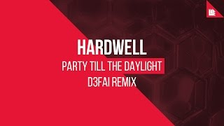Hardwell - Party Till The Daylight (D3FAI Remix)