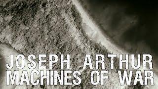 Joseph Arthur - Machines Of War  (OFFICIAL VIDEO)