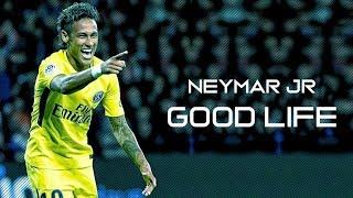 Neymar Jr -Good Life -G-Eazy & Kehlani-Skills & Goals [HD]