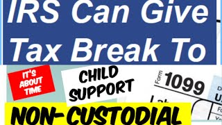 IRS CAN GIVE CHILD TAX CREDIT To Non-Custodial - No Court