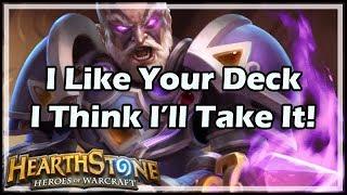 [Hearthstone] I Like Your Deck, I Think I'll Take It!