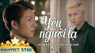 Yêu Người Lạ - Kelvin Khánh ft. Nguyễn Hoàng Tuấn
