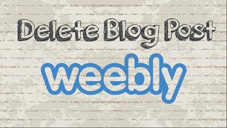 How to delete Weebly blog post
