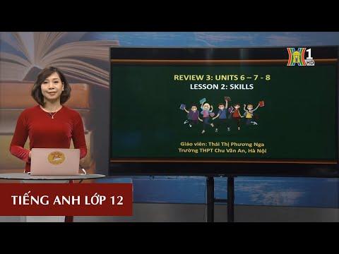 MÔN TIẾNG ANH - LỚP 12 | REVIEW 3: SKILLS | 16H00 NGÀY 03.04.2020