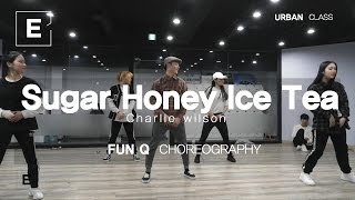 FUN Q | Sugar Honey Ice Tea - Charlie wilson | E DANCE STUDIO | URBAN DANCE CLASS | 이댄스학원 이댄스 천호댄스