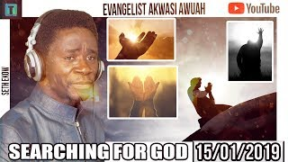 SEARCHING FOR GOD  BY EVANGELIST AKWASI AWUAH 2019