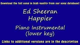 Ed Sheeran   Happier (Piano Karaoke) [lower Key]
