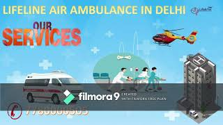 Lifeline Air Ambulance in Delhi Known for Utmost Safety