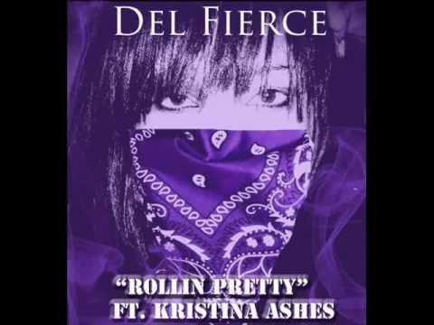 Del Fierce-Rollin Pretty ft.Kristina Ashes