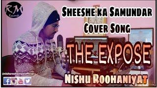 Sheeshe Ka Samundar | The Xpose | Cover Song | Nishu Roohaniyat