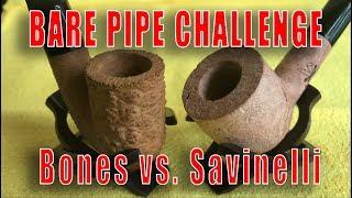 Bones vs. Savinelli    -   Bare Pipe Challenge