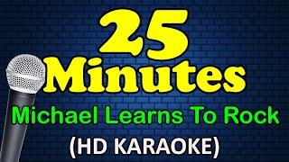 25 MINUTES - Michael Learns To Rock (HD Karaoke)