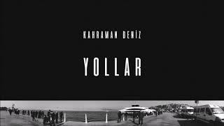 Kahraman Deniz - Yollar (Official Audio)