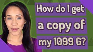 How do I get a copy of my 1099 G?