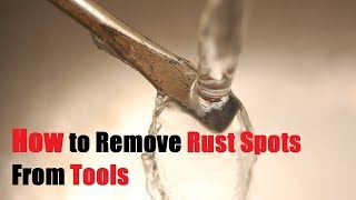 How to Remove Rust Spots From Tools